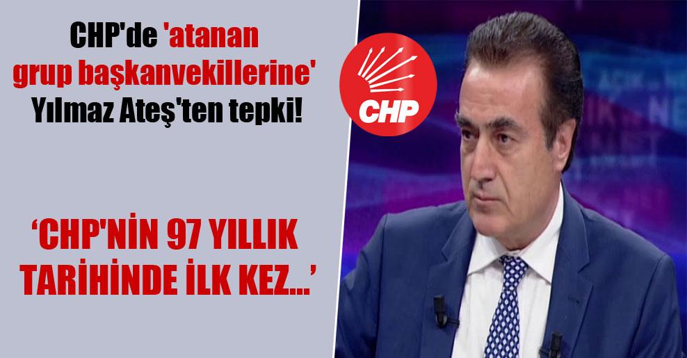CHP'de 'atanan grup başkanvekillerine' Yılmaz Ateş'ten tepki!