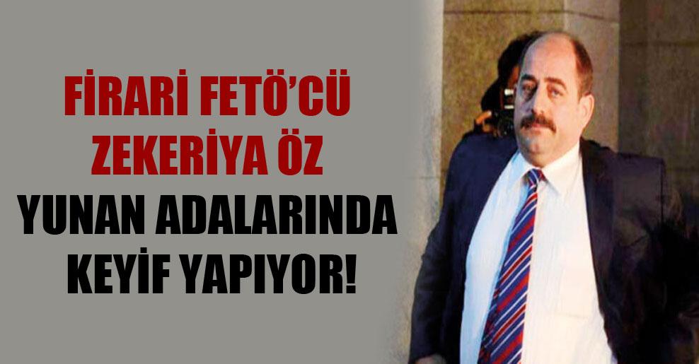 Firari FETÖ'cü Zekeriya Öz Yunan adalarında keyif yapıyor!
