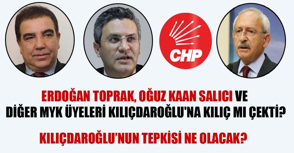 Erdoğan Toprak, Oğuz Kaan Salıcı ve diğer MYK üyeleri Kılıçdaroğlu'na kılıç mı çekti?