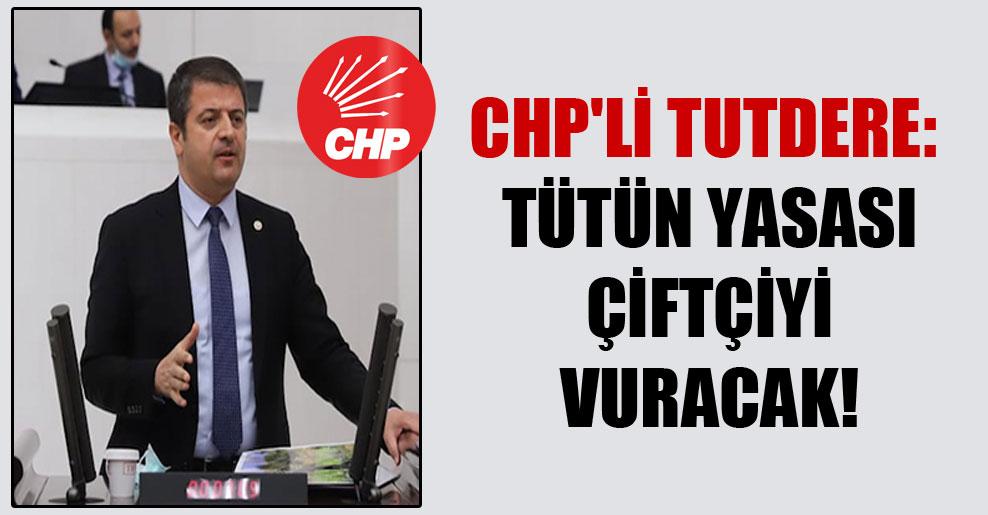 CHP'li Tutdere: Tütün yasası çiftçiyi vuracak!