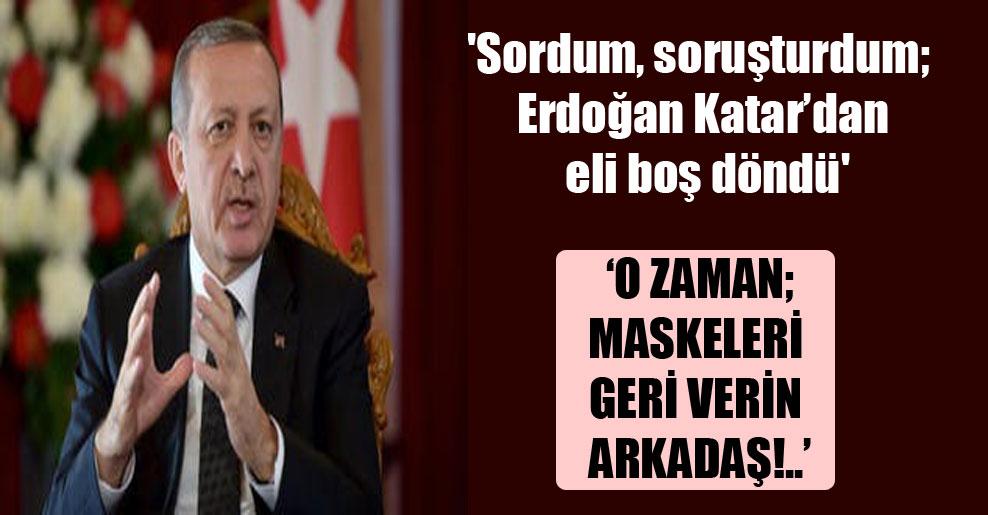 'Sordum, soruşturdum; Erdoğan Katar'dan eli boş döndü'