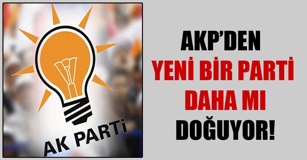 AKP'den yeni bir parti daha mı doğuyor!