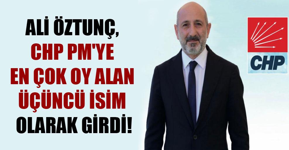 Ali Öztunç, CHP PM'ye en çok oy alan üçüncü isim olarak girdi!