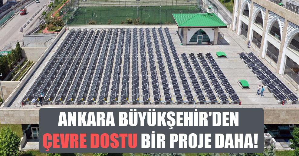 Ankara Büyükşehir'den çevre dostu bir proje daha!