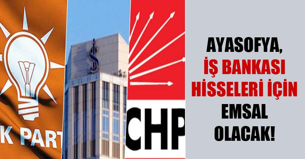 Ayasofya, İş Bankası hisseleri için emsal olacak!