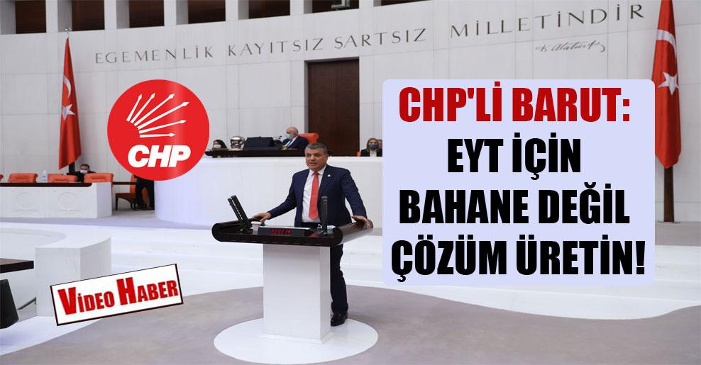 CHP'li Barut: EYT için bahane değil çözüm üretin!