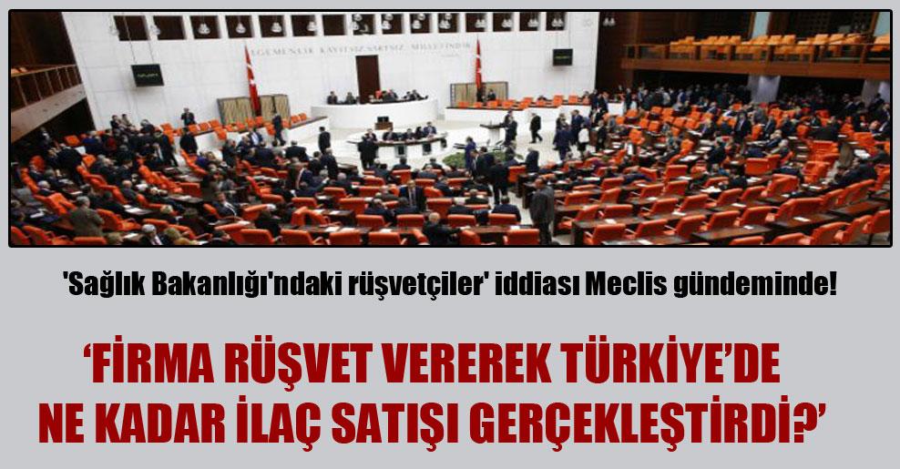 'Sağlık Bakanlığı'ndaki rüşvetçiler' iddiası Meclis gündeminde!