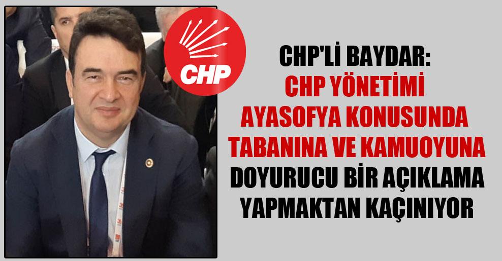 CHP'li Baydar: CHP yönetimi Ayasofya konusunda tabanına ve kamuoyuna doyurucu bir açıklama yapmaktan kaçınıyor