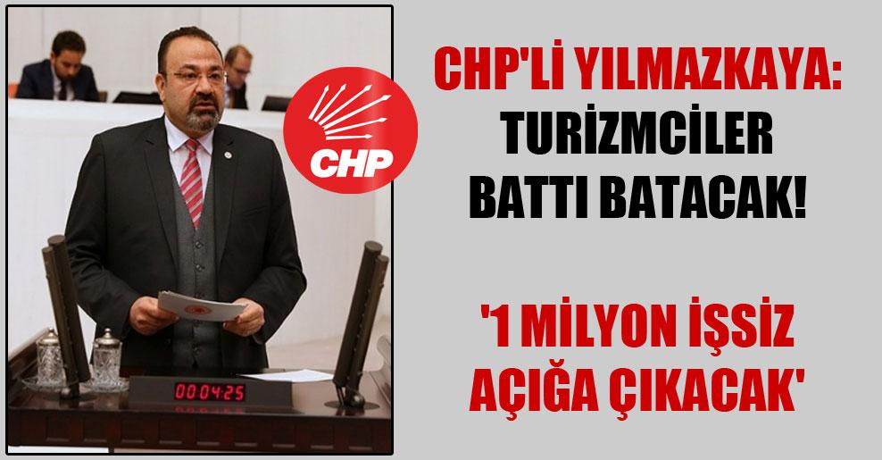 CHP'li Yılmazkaya: Turizmciler battı batacak! '1 milyon işsiz açığa çıkacak'