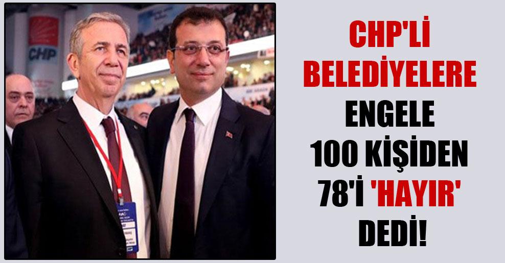 CHP'li belediyelere engele 100 kişiden 78'i 'hayır' dedi!