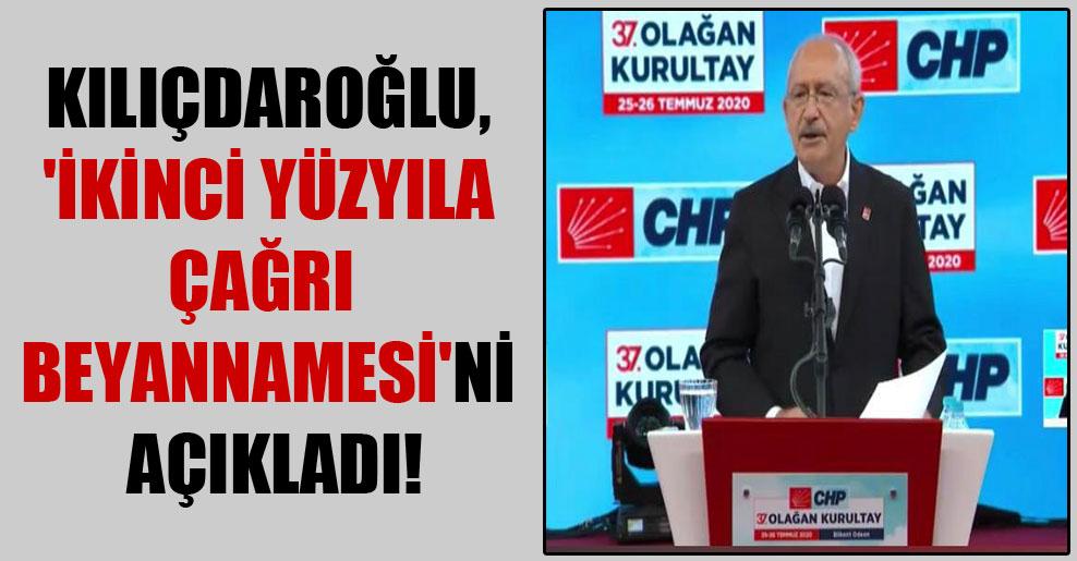 Kılıçdaroğlu, 'ikinci yüzyıla çağrı beyannamesi'ni açıkladı!