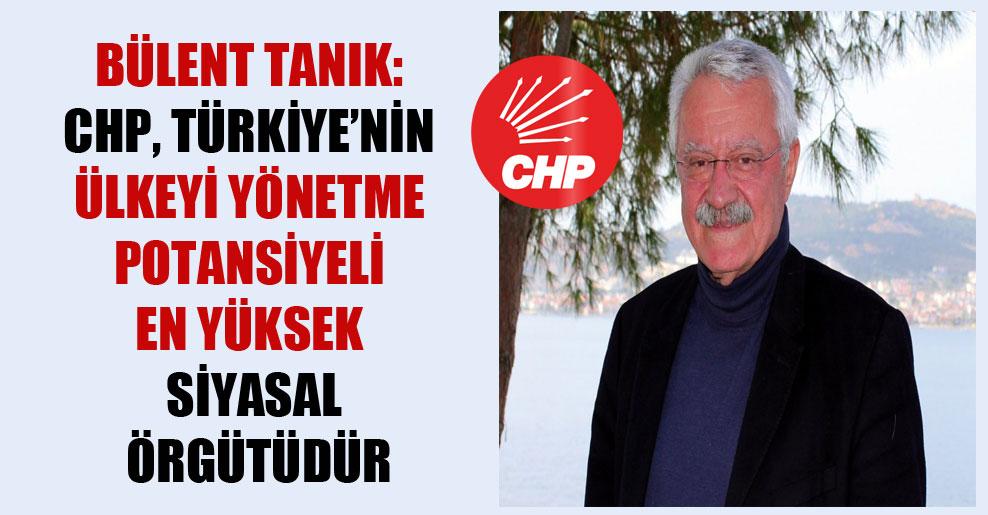 Bülent Tanık: CHP, Türkiye'nin ülkeyi yönetme potansiyeli en yüksek siyasal örgütüdür
