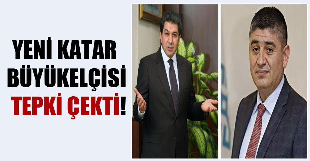 Yeni Katar Büyükelçisi tepki çekti!