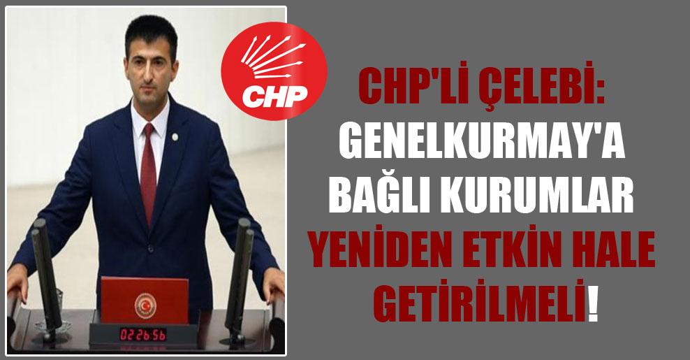 CHP'li Çelebi: Genelkurmay'a bağlı kurumlar yeniden etkin hale getirilmeli!