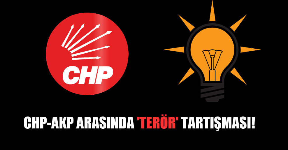 CHP-AKP arasında 'terör' tartışması!