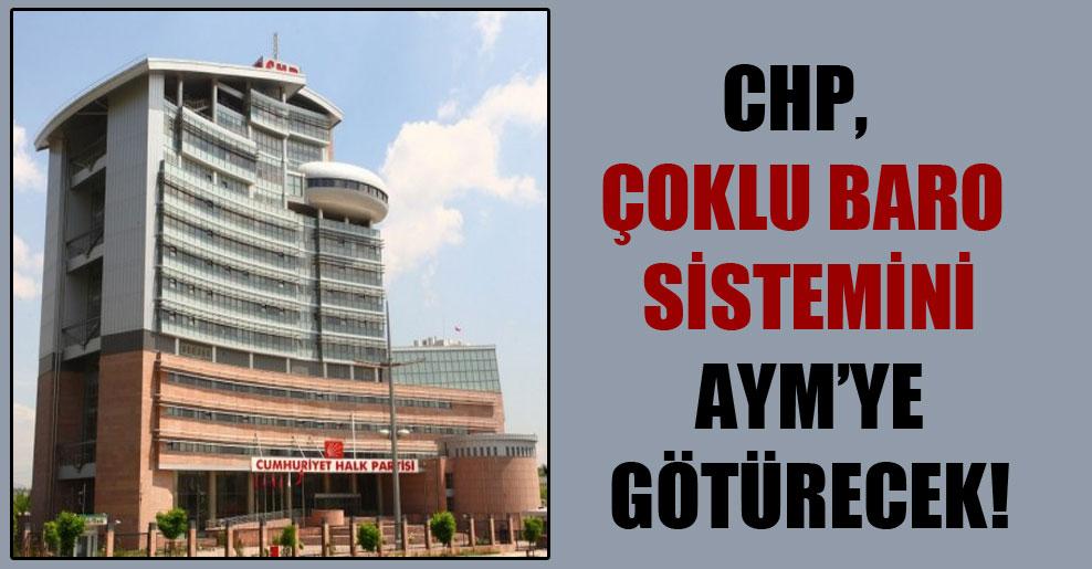 CHP, çoklu baro sistemini AYM'ye götürecek!