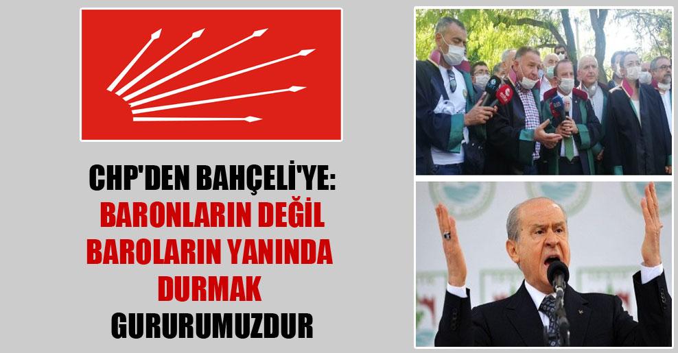CHP'den Bahçeli'ye: Baronların değil baroların yanında durmak gururumuzdur