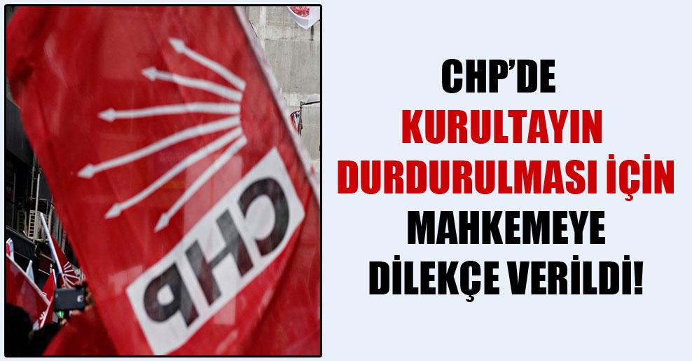 CHP'de kurultayın durdurulması için mahkemeye dilekçe verildi!