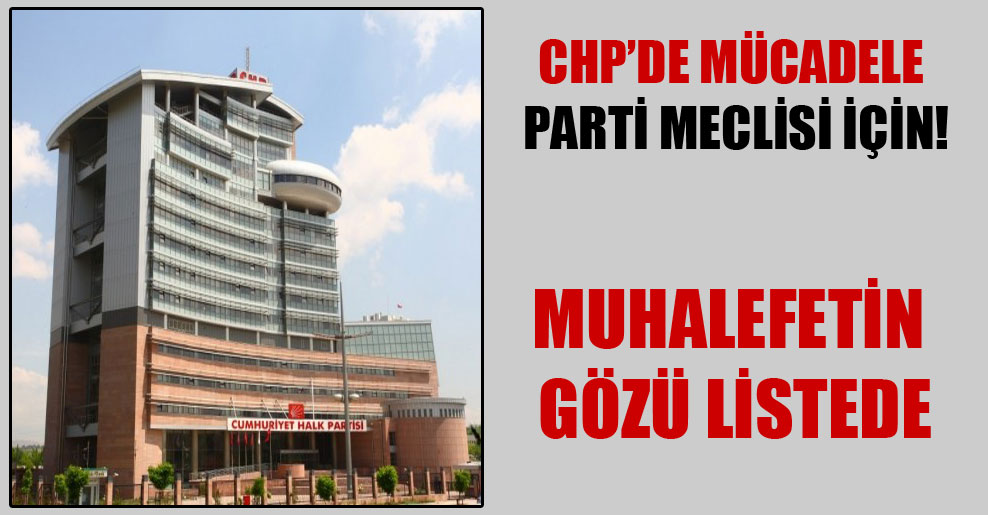 CHP'de mücadele Parti Meclisi için!