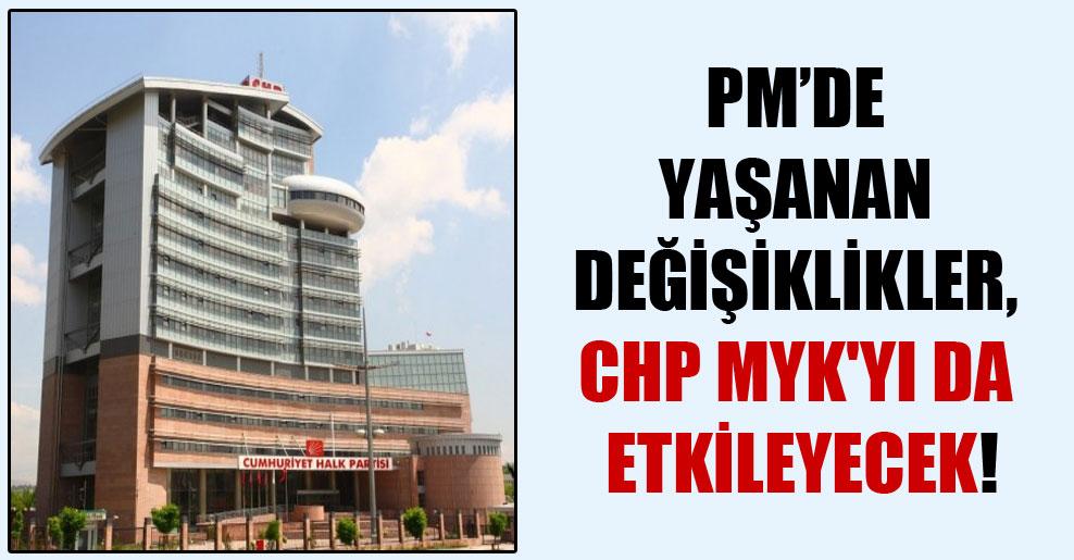 PM'de yaşanan değişiklikler, CHP MYK'yı da etkileyecek!