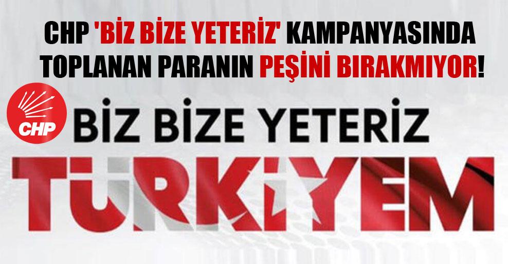 CHP 'Biz Bize Yeteriz' kampanyasında toplanan paranın peşini bırakmıyor!