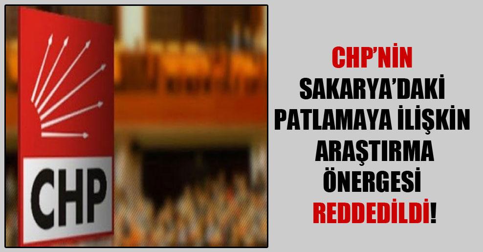CHP'nin Sakarya'daki patlamaya ilişkin araştırma önergesi reddedildi!