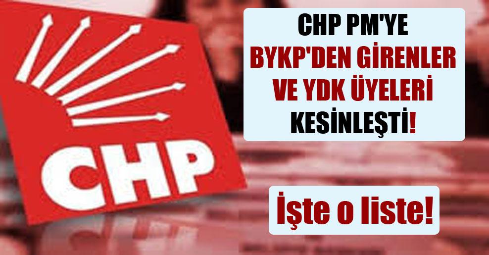 CHP PM'ye BYKP'den girenler ve YDK üyeleri kesinleşti! İşte o liste!