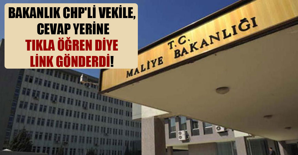 Bakanlık CHP'li vekile, cevap yerine tıkla öğren diye link gönderdi!