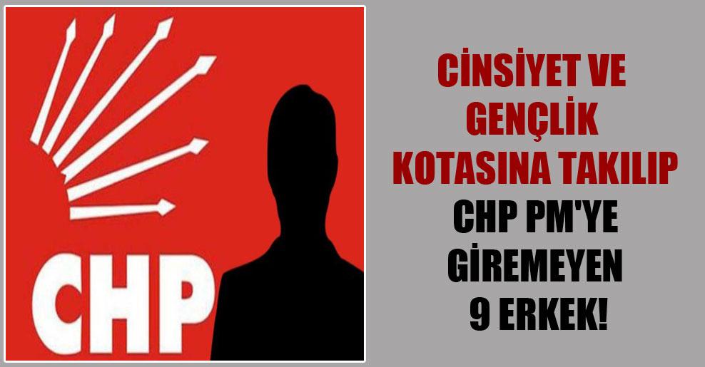Cinsiyet ve gençlik kotasına takılıp CHP PM'ye giremeyen 9 erkek!