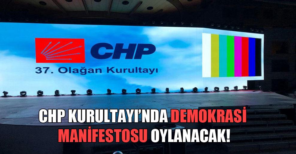 CHP Kurultayı'nda demokrasi manifestosu oylanacak!