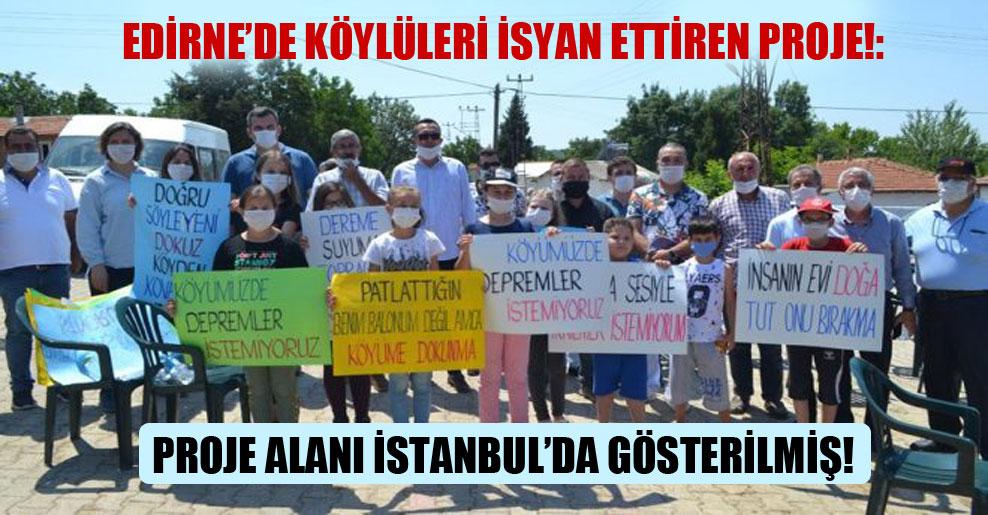 Edirne'de köylüleri isyan ettiren proje: Proje alanı İstanbul'da gösterilmiş!