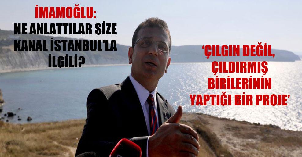 İmamoğlu: Ne anlattılar size Kanal İstanbul'la ilgili?