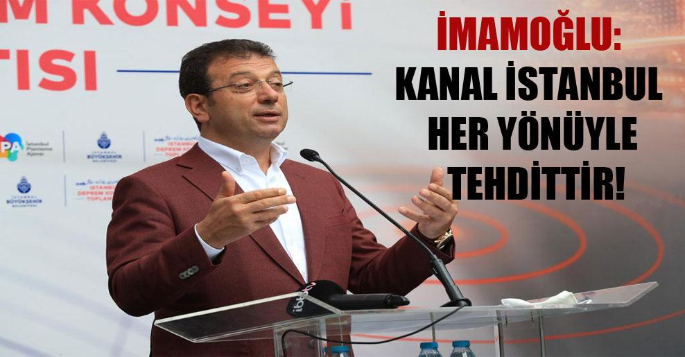 İmamoğlu: Kanal İstanbul her yönüyle tehdittir!