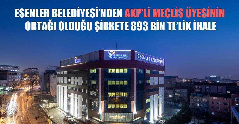 Esenler Belediyesi'nden AKP'li meclis üyesinin ortağı olduğu şirkete 893 bin TL'lik ihale