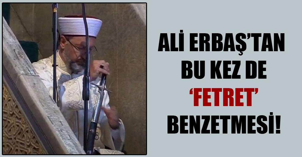 Ali Erbaş'tan bu kez de 'Fetret' benzetmesi!
