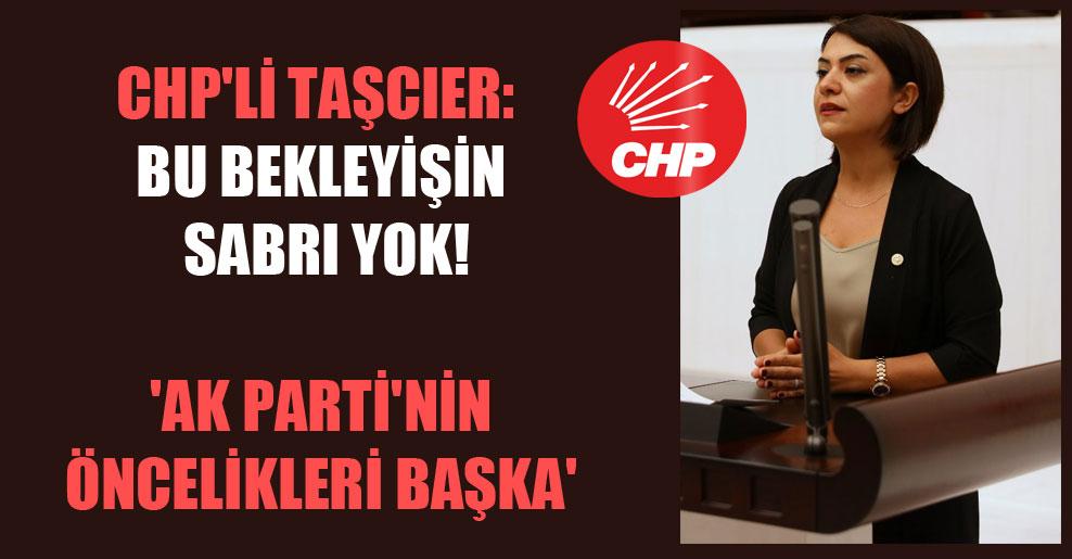 CHP'li Taşcıer: Bu bekleyişin sabrı yok! 'AK Parti'nin öncelikleri başka'