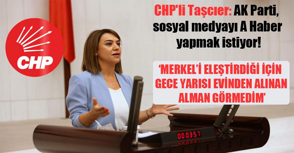 CHP'li Taşcıer: AK Parti, sosyal medyayı A Haber yapmak istiyor!