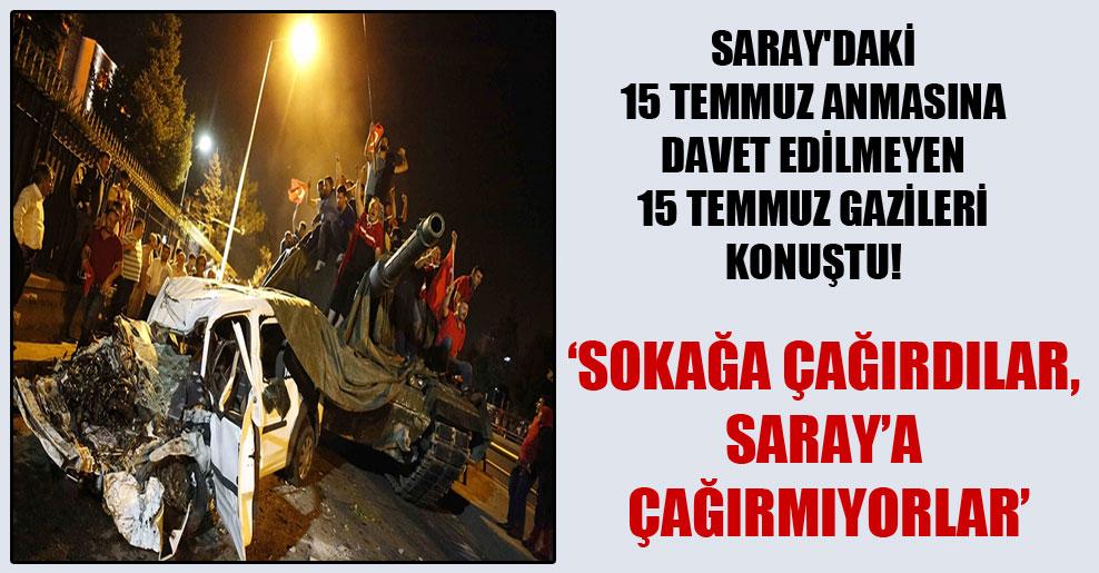 Saray'daki 15 Temmuz anmasına davet edilmeyen 15 Temmuz gazileri konuştu!