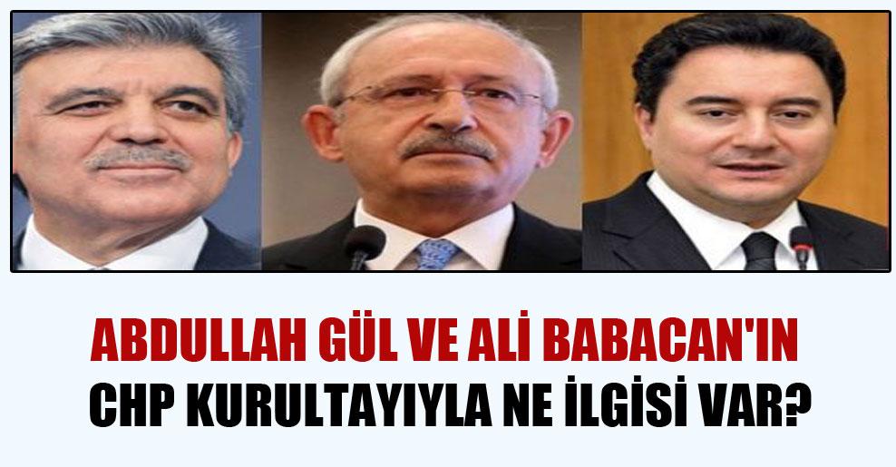 Abdullah Gül ve Ali Babacan'ın CHP kurultayıyla ne ilgisi var?