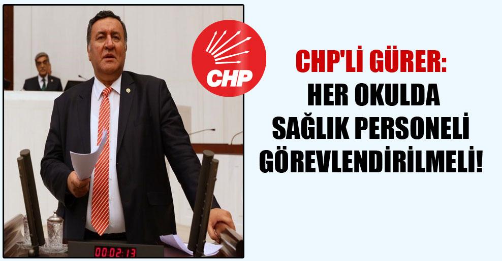 CHP'li Gürer: Her okulda sağlık personeli görevlendirilmeli!