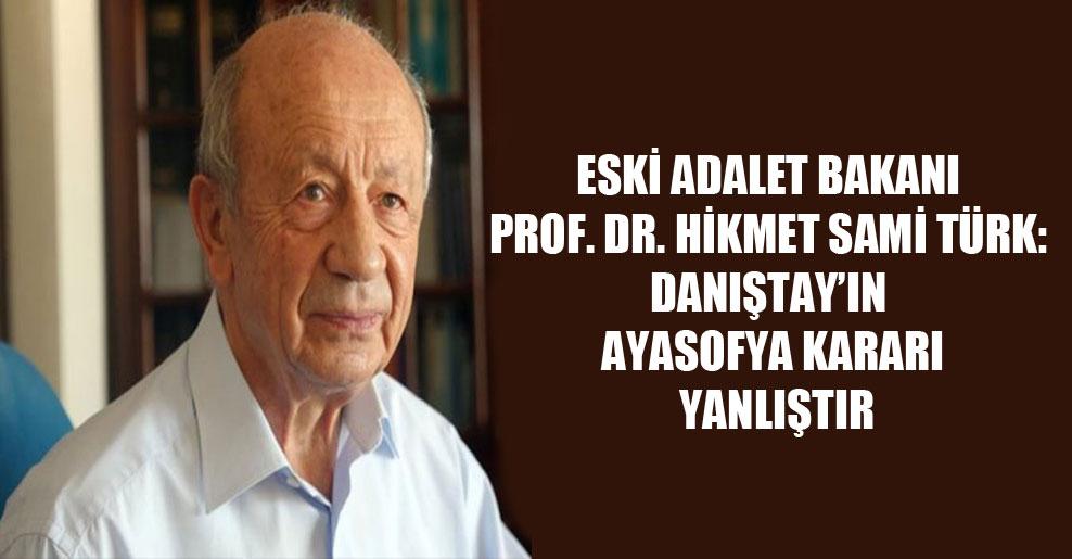 Eski Adalet Bakanı Prof. Dr. Hikmet Sami Türk: Danıştay'ın Ayasofya kararı yanlıştır