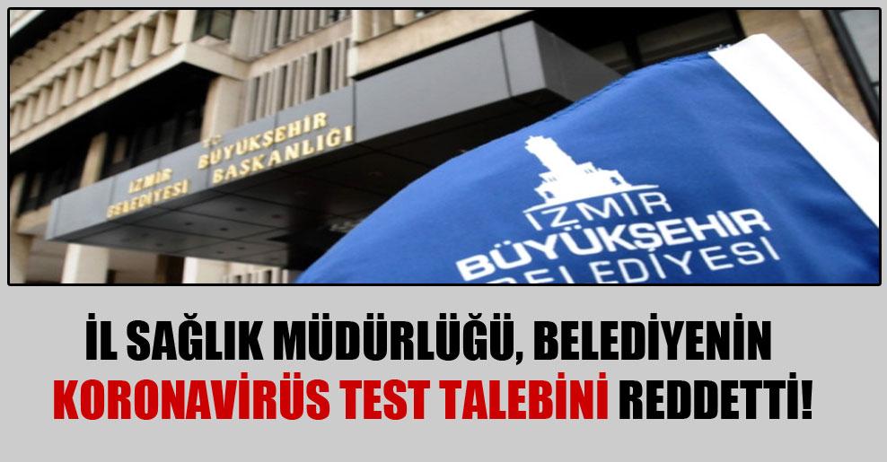 İl Sağlık Müdürlüğü, belediyenin koronavirüs test talebini reddetti!