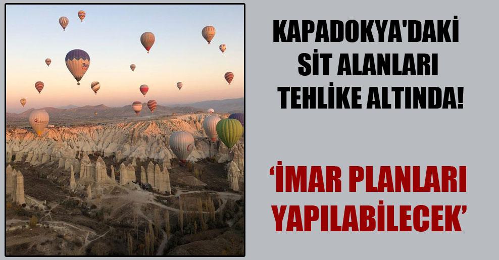 Kapadokya'daki SİT alanları tehlike altında!