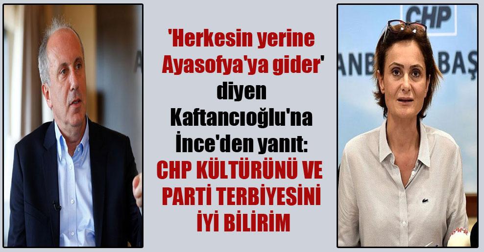 'Herkesin yerine Ayasofya'ya gider' diyen Kaftancıoğlu'na İnce'den yanıt: CHP kültürünü ve parti terbiyesini iyi bilirim