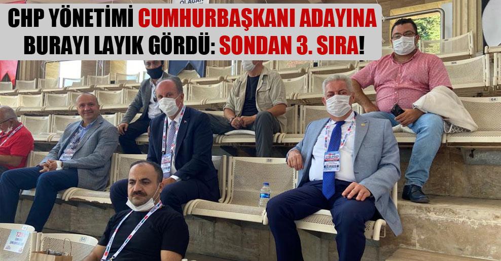CHP yönetimi Cumhurbaşkanı adayına burayı layık gördü: Sondan 3. sıra!