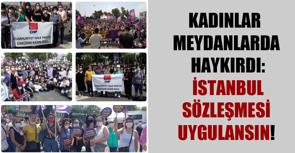 Kadınlar meydanlarda haykırdı: İstanbul Sözleşmesi uygulansın!