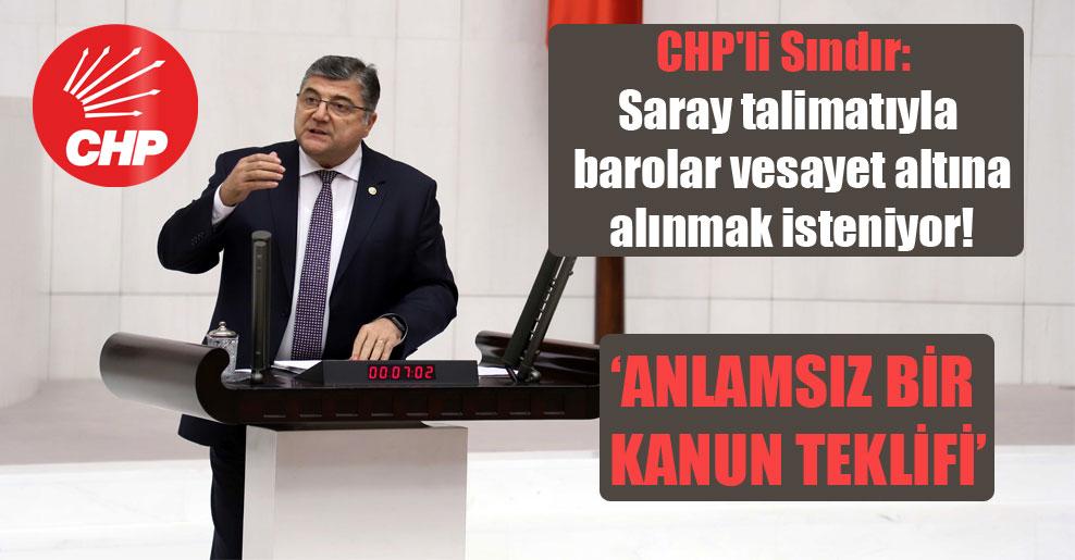 CHP'li Sındır: Saray talimatıyla barolar vesayet altına alınmak isteniyor!