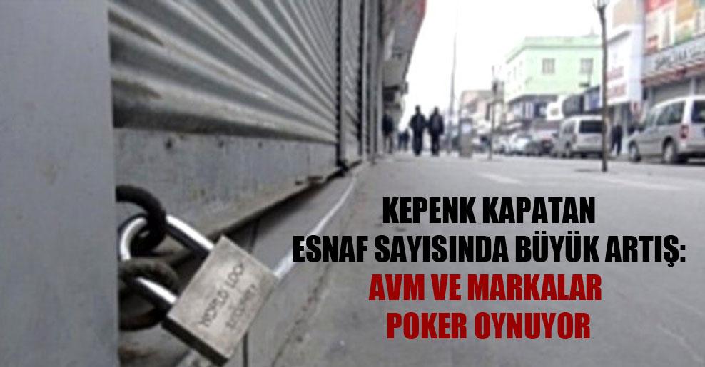 Kepenk kapatan esnaf sayısında büyük artış: AVM ve markalar poker oynuyor