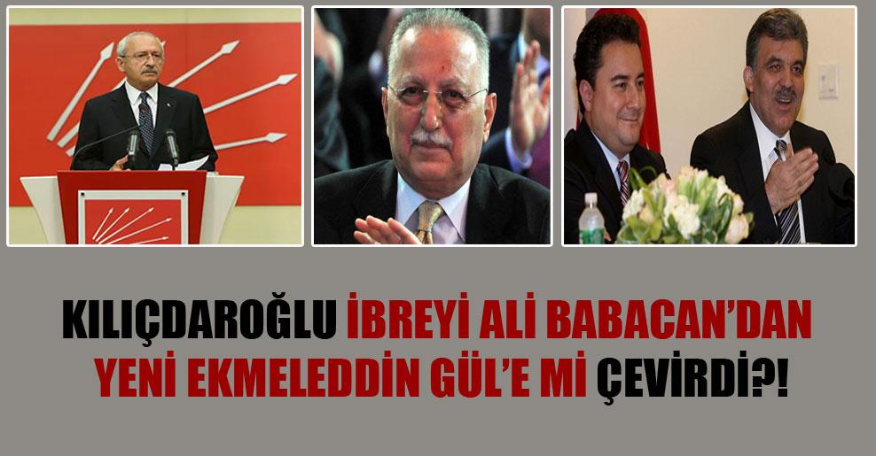 Kılıçdaroğlu ibreyi Ali Babacan'dan yeni Ekmeleddin Gül'e mi çevirdi?!