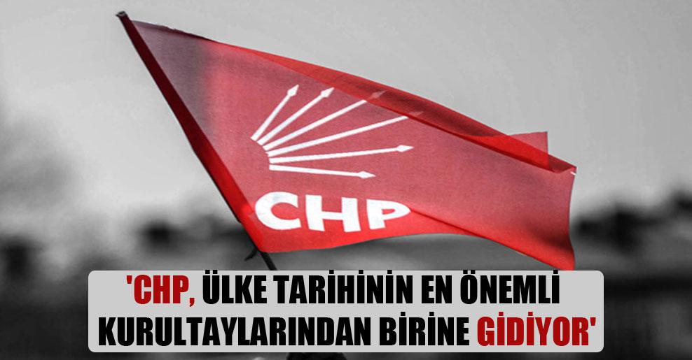 'CHP, ülke tarihinin en önemli kurultaylarından birine gidiyor'